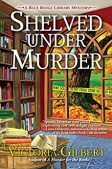 Book Review (and a Giveaway!): Shelved Under Murder by Victoria Gilbert