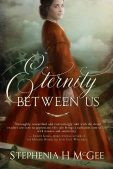 Book Review (and a Giveaway!): Eternity Between Us by Stephenia H. McGee