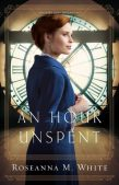 Book Review (and a Giveaway!): An Hour Unspent by Roseanna M. White