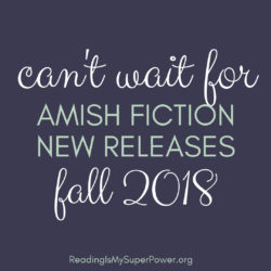 New Releases I'm Excited About: Fall 2018 Amish Fiction