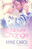 Book Spotlight (and a Giveaway!): Never Change by Anne Carol