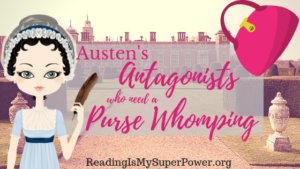 Top Ten Tuesday: Austen's Antagonists Who Need a Purse Whomping