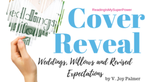 Cover Reveal: Weddings, Willows, and Revised Expectations by V. Joy Palmer