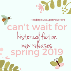 New Releases I'm Excited About: Spring 2019 Historical Fiction