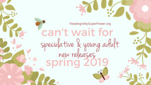 New Releases I'm Excited About: Spring 2019 Speculative & Young Adult Fiction