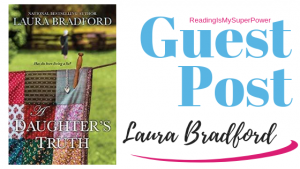 Guest Post (and Giveaway Info!) Laura Bradford & A Daughter's Truth
