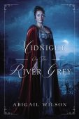 Book Spotlight: Midnight on the River Grey by Abigail Wilson