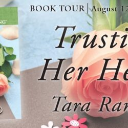 Blog Tour Grand Finale (and a Giveaway!): Trusting Her Heart by Tara Randel