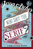 Book Review (and a Freebie!): Who Shot the Serif? by Jessa Archer