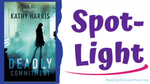 Book Spotlight (and a Giveaway!): Deadly Commitment by Kathy Harris