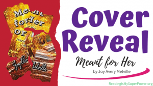 Cover Reveal (and a Giveaway!): Meant for Her by Joy Avery Melville
