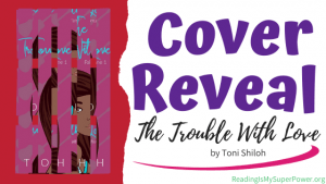 Cover Reveal: The Trouble With Love by Toni Shiloh