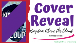 Cover Reveal: Kingdom Above the Cloud by Maggie Platt