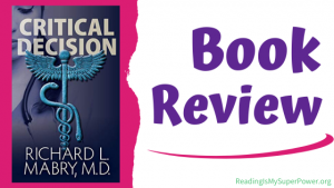 Book Review (and a Giveaway!): Critical Decision by Richard L. Mabry, MD
