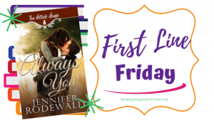 First Line Friday (week 184): Always You