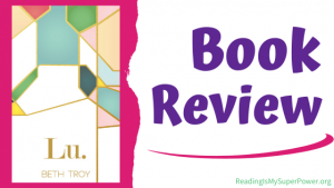 Book Review (and a Giveaway!): Lu. by Beth Troy