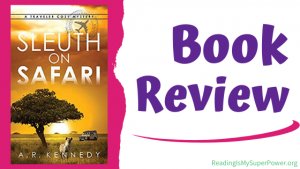 Book Review (and a Giveaway!): Sleuth on Safari by A.R. Kennedy