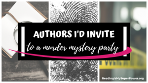 Top Ten Tuesday: Authors I'd Invite to a Murder Mystery Party