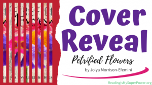 Cover Reveal: Petrified Flowers by Joiya Morrison-Efemini