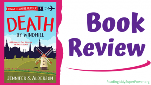 Book Review (and a Giveaway!): Death By Windmill by Jennifer S. Alderson