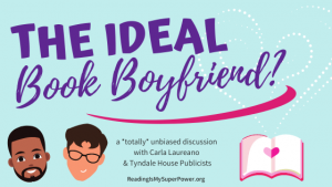 The Ideal Book Boyfriend? (with Carla Laureano & Tyndale House publicists)