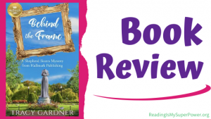 Book Review (and a Giveaway!): Behind the Frame by Tracy Gardner