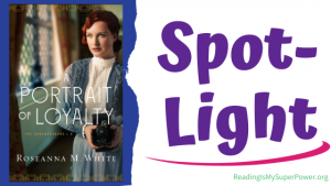 Book Spotlight (and a Giveaway!): A Portrait of Loyalty by Roseanna M. White