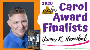 2020 Carol Award Finalists Q&A (and a Giveaway!): James R. Hannibal & The Gryphon Heist