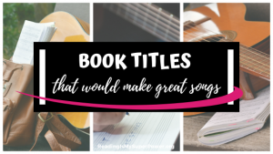 Top Ten Tuesday: Book Titles That Would Make Great Songs