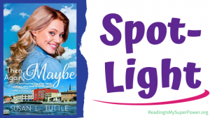 Book Spotlight (and a Giveaway!): Then Again, Maybe by Susan L. Tuttle