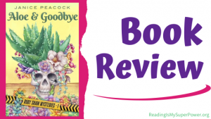 Book Review (and a Giveaway!): Aloe and Goodbye by Janice Peacock