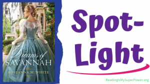 Book Spotlight (and a Giveaway!): Dreams of Savannah by Roseanna M. White