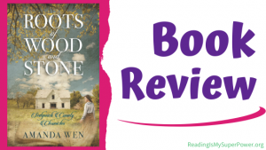 Book Review (and a Giveaway!): Roots of Wood and Stone by Amanda Wen