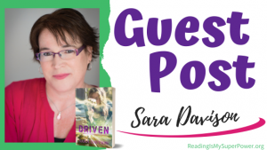 Guest Post (and a Giveaway!): Sara Davison & Driven