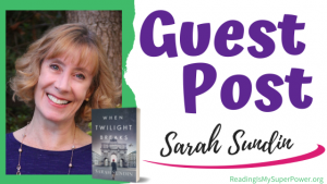 Guest Post (and a Giveaway!): Sarah Sundin & When Twilight Breaks