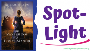 Book Spotlight (and a Giveaway!): The Vanishing at Loxby Manor by Abigail Wilson