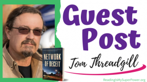 Guest Post (and a Giveaway!): Tom Threadgill & Network of Deceit