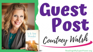 Guest Post (and a Giveaway!): Courtney Walsh & Is It Any Wonder