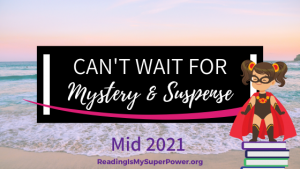 New Releases I'm Excited About: Mid 2021 Mystery/Suspense Fiction