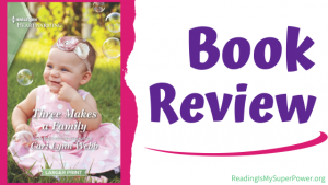 Book Review (and a Giveaway!): Three Makes a Family by Cari Lynn Webb