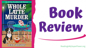 Book Review (and a Giveaway!): Whole Latte Murder by Lena Gregory
