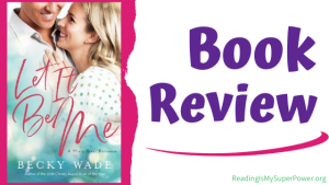 Book Review (and Giveaway info!): Let It Be Me by Becky Wade