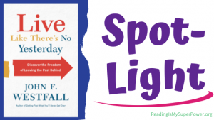 Book Spotlight (and a Giveaway!): Live Like There's No Yesterday by John F. Westfall