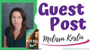 Guest Post (and a Giveaway!): Melissa Koslin & Never Miss
