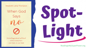Book Spotlight (and a Giveaway!): When God Says No by Elizabeth Laing Thompson