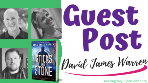 Guest Post (and a Giveaway!): David James Warren & Sticks and Stone