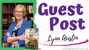 Guest Post (and a Giveaway!): Lynn Austin & Chasing Shadows