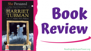 Book Review (and a Giveaway!): She Persisted – Harriet Tubman by Andrea Davis Pinkney