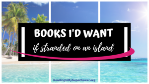 Top Ten Tuesday: Books I'd Want With Me While Stranded on a Desert Island