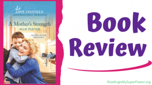 Book Review (and a Giveaway!): A Mother's Strength by Allie Pleiter